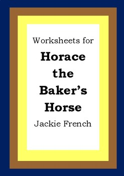 Worksheets for HORACE THE BAKER'S HORSE - Jackie French - Picture Book Literacy