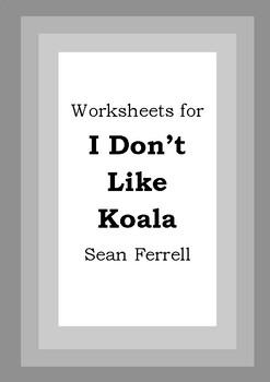 Worksheets for I DON'T LIKE KOALA - Sean Ferrell - Picture Book Literacy