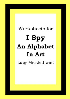 Worksheets for I SPY - AN ALPHABET IN ART - Lucy Micklethwait - Literacy