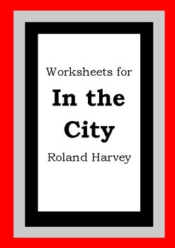 Worksheets for IN THE CITY - Roland Harvey - Picture Book - Literacy