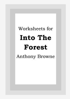 Worksheets for INTO THE FOREST - Anthony Browne - Picture Book - Literacy