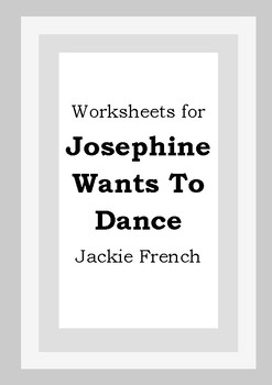 Worksheets for JOSEPHINE WANTS TO DANCE - Jackie French - Picture Book Literacy