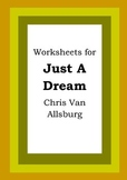 Worksheets for JUST A DREAM - Chris Van Allsburg - Picture Book - Literacy