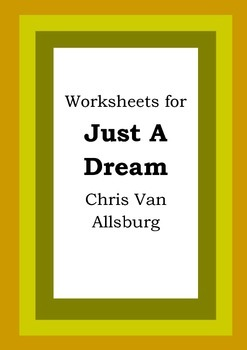 Worksheets for JUST A DREAM - Chris Van Allsburg - Picture