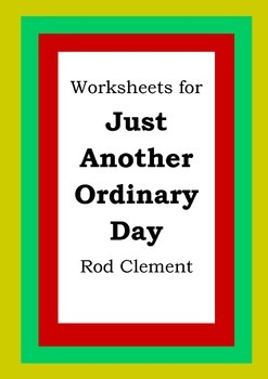 Worksheets for JUST ANOTHER ORDINARY DAY - Rod Clement - P