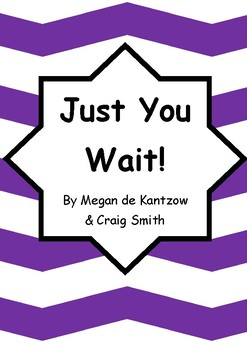 Worksheets for JUST YOU WAIT! by Megan de Kantzow & Craig Smith - Comprehension