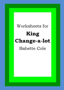 Worksheets for KING CHANGE-A-LOT - Babette Cole - Picture Book - Literacy