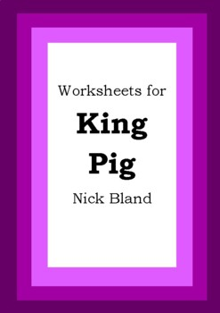 Worksheets for KING PIG - Nick Bland - Picture Book - Literacy