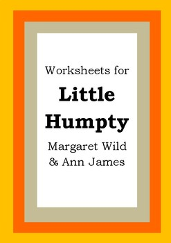 Worksheets for LITTLE HUMPTY - Margaret Wild & Anne James Picture Book Literacy