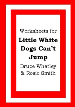 Worksheets for LITTLE WHITE DOGS CAN'T JUMP - Bruce Whatley & Rosie Smith