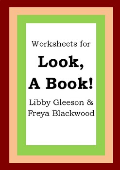 Worksheets for LOOK, A BOOK! - Libby Gleeson & Freya Blackwood - Literacy