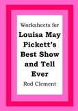 Worksheets for LOUISA MAY PICKETT'S BEST SHOW AND TELL EVER - Rod Clement