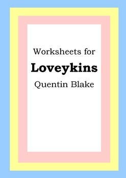 Worksheets for LOVEYKINS - Quentin Blake - Picture Book - Literacy