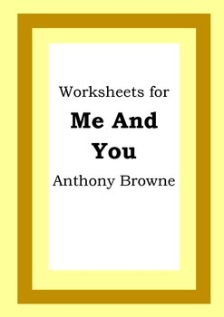 Worksheets for ME AND YOU - Anthony Browne - Picture Book