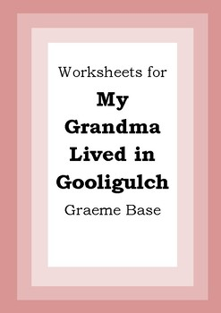 Worksheets for MY GRANDMA LIVED IN GOOLIGULCH - Graeme Base - Picture Book