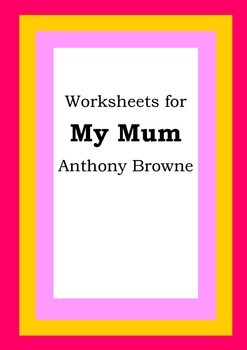 Worksheets for MY MUM - Anthony Browne - Picture Book - Literacy