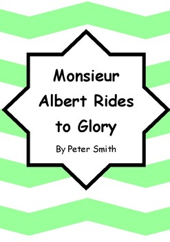 Worksheets for MONSIEUR ALBERT RIDES TO GLORY by Peter Smith - Literacy