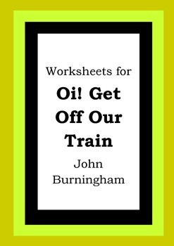 Worksheets for OI! GET OFF OUR TRAIN - John Burningham - Picture Book - Literacy