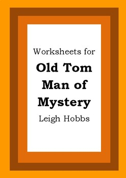 Worksheets for OLD TOM MAN OF MYSTERY - Leigh Hobbs - Picture Book Literacy