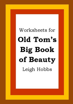 Worksheets for OLD TOM'S BIG BOOK OF BEAUTY - Leigh Hobbs Picture Book Literacy