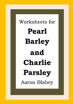 Worksheets for PEARL BARLEY AND CHARLIE PARSLEY - Aaron Blabey - Picture Book