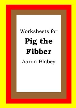 Worksheets for PIG THE FIBBER - Aaron Blabey - Picture Book - Literacy