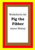 Worksheets for PIG THE FIBBER - Aaron Blabey - Picture Boo