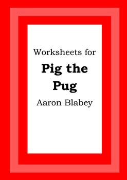 Worksheets for PIG THE PUG - Aaron Blabey - Picture Book - Literacy