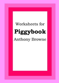 Worksheets for PIGGYBOOK - Anthony Browne - Picture Book - Literacy