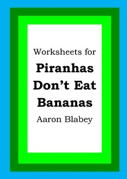Worksheets for PIRANHAS DON'T EAT BANANAS - Aaron Blabey - Picture Book Literacy