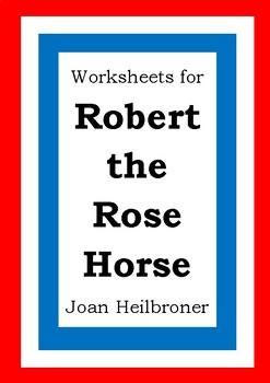 Worksheets for ROBERT THE ROSE HORSE - Joan Heilbroner - Picture Book - Literacy