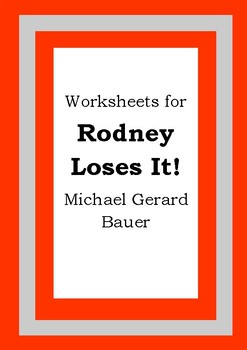 Worksheets for RODNEY LOSES IT! - Michael Gerard Bauer - Picture Book - Literacy