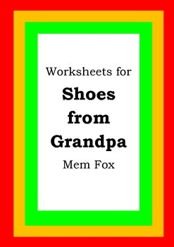 Worksheets for SHOES FROM GRANDPA - Mem Fox - Picture Book Literacy