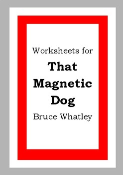 Worksheets for THAT MAGNETIC DOG - Bruce Whatley - Picture Book Literacy