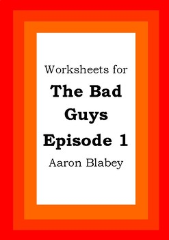 Worksheets for THE BAD GUYS : EPISODE 1 - Aaron Blabey - Picture Book - Literacy