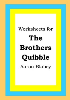 Worksheets for THE BROTHERS QUIBBLE - Aaron Blabey - Picture Book - Literacy