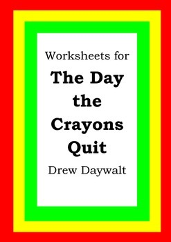 Worksheets for THE DAY THE CRAYONS QUIT - Drew Daywalt - Picture Book Literacy