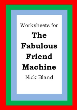 Worksheets for THE FABULOUS FRIEND MACHINE - Nick Bland - Picture Book Literacy