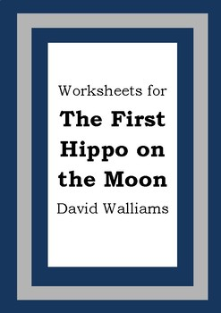 Worksheets for THE FIRST HIPPO ON THE MOON - David Walliams - Picture Book