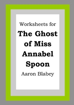 Worksheets for THE GHOST OF MISS ANNABEL SPOON - Aaron Blabey - Picture Book