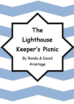 Worksheets for THE LIGHTHOUSE KEEPER'S PICNIC by Ronda & David Armitage