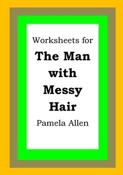 Worksheets for THE MAN WITH MESSY HAIR - Pamela Allen - Pi