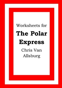 Worksheets for THE POLAR EXPRESS - Chris Van Allsburg - Picture Book - Literacy
