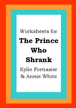 Worksheets for THE PRINCE WHO SHRANK - Kylie Fornasier & Annie White - Literacy