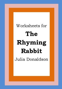 Worksheets for THE RHYMING RABBIT - Julia Donaldson - Picture Book - Literacy
