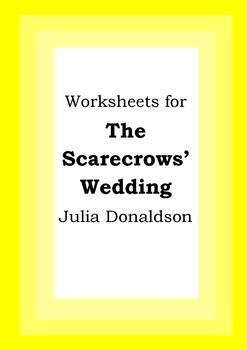 Worksheets for THE SCARECROWS' WEDDING - Julia Donaldson - Picture Book