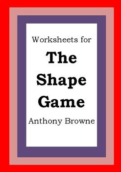 Worksheets for THE SHAPE GAME - Anthony Browne - Picture Book - Literacy