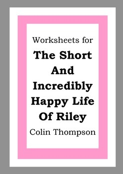 Worksheets for THE SHORT AND INCREDIBLY HAPPY LIFE OF RILEY - Colin Thompson