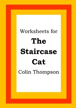 Worksheets for THE STAIRCASE CAT - Colin Thompson - Picture Book - Literacy