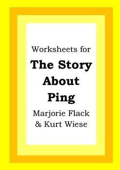 Worksheets for THE STORY ABOUT PING - Marjorie Flack & Kur